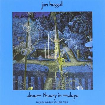 Dream Theory in Malaya: Fourth World Volume Two Jon Hassell