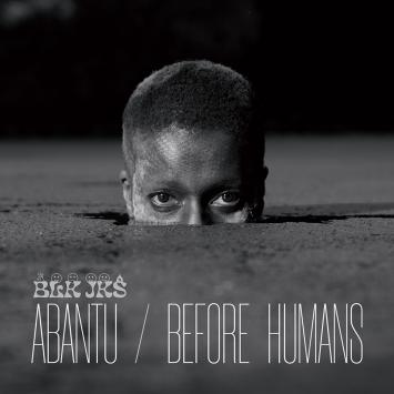 Abantu – Before Humans BLK JKS nuovo album