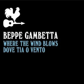 Beppe Gambetta - Where the Wind Blows / Dove tia o vento